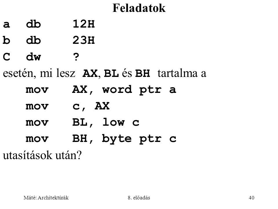 esetén, mi lesz AX, BL és BH tartalma a mov AX, word ptr a mov c, AX