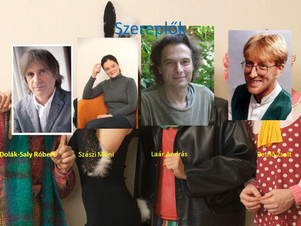 Szereplők Dolák-Saly Róbert Szászi Móni Laár András Pethő Zsolt