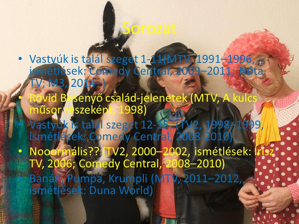 Sorozat Vastyúk is talál szeget 1-11(MTV, 1991–1996, ismétlések: Comedy Central, 2009–2011; Nóta TV; M3, 2014–)