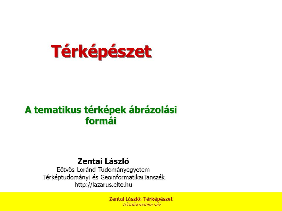 A tematikus térképek ábrázolási formái Zentai László: Térképészet