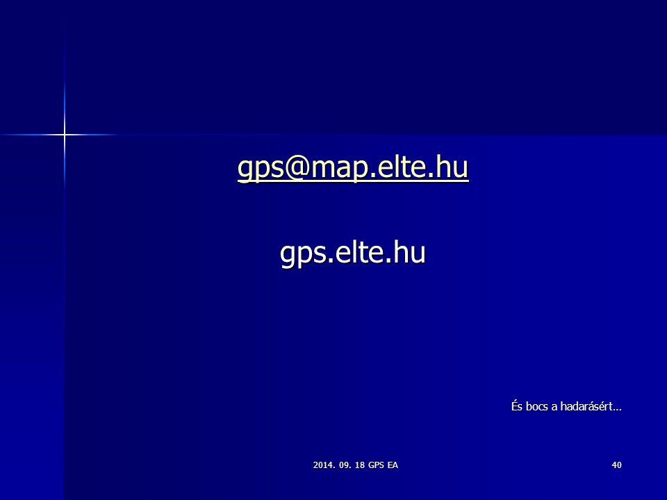 gps@map.elte.hu gps.elte.hu És bocs a hadarásért… 2014. 09. 18 GPS EA