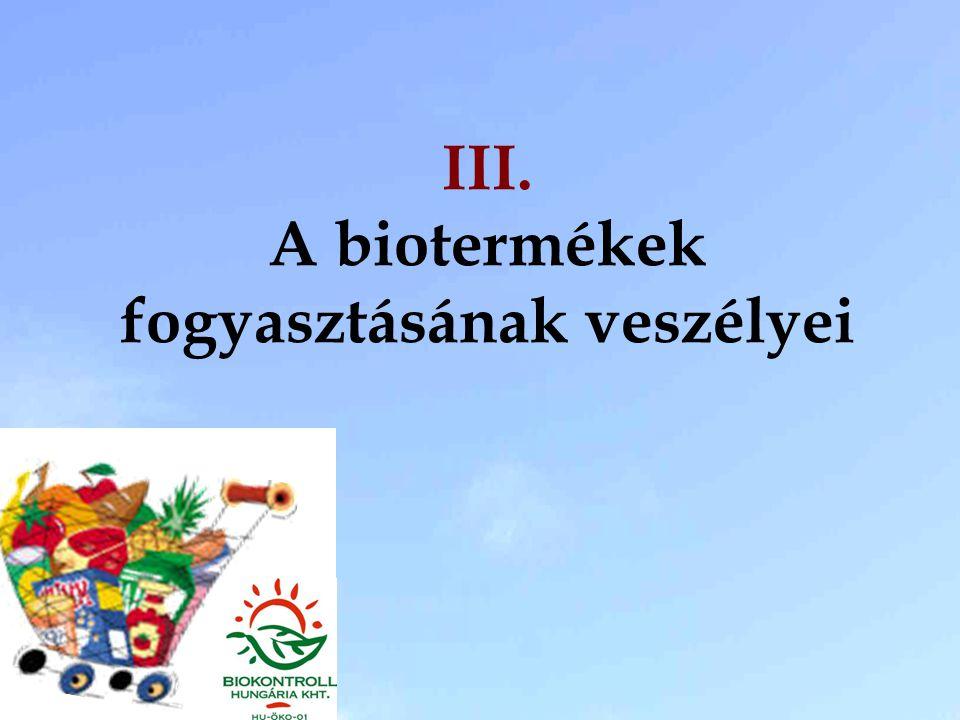 III. A biotermékek fogyasztásának veszélyei