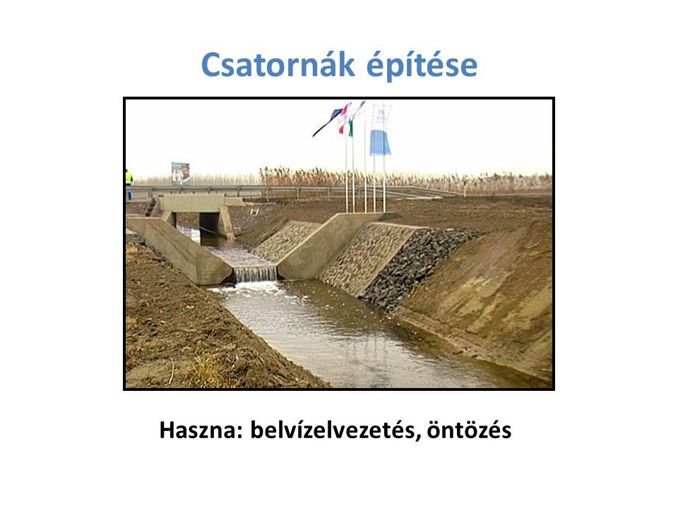 Csatornák építése Haszna: belvízelvezetés, öntözés