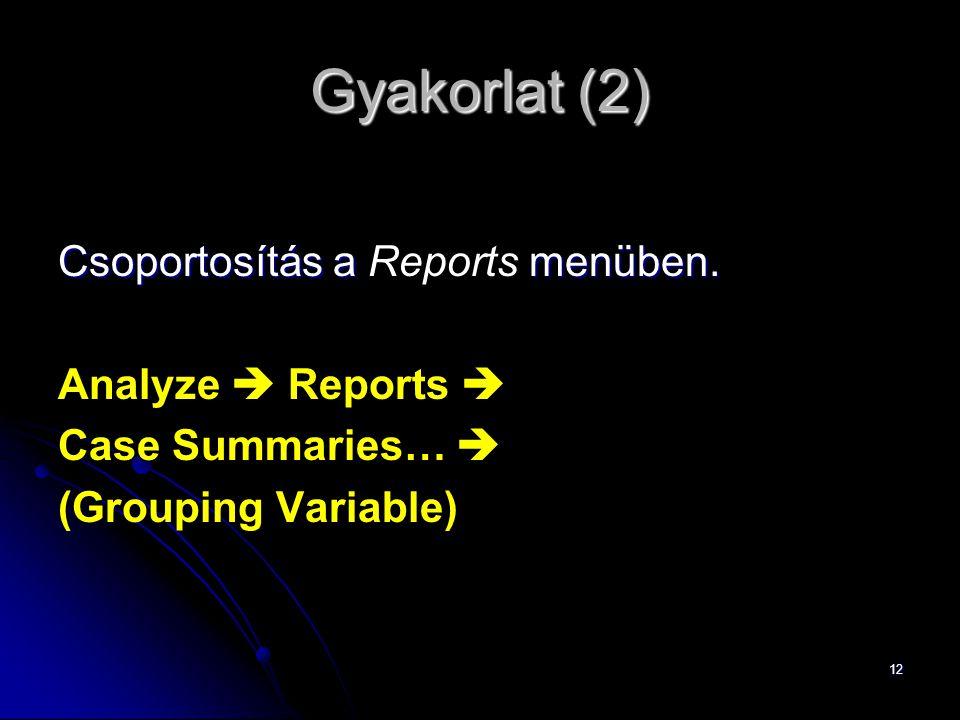 Gyakorlat (2) Csoportosítás a Reports menüben. Analyze  Reports 