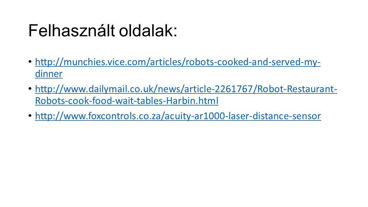 Felhasznált oldalak: http://munchies.vice.com/articles/robots-cooked-and-served-my- dinner.
