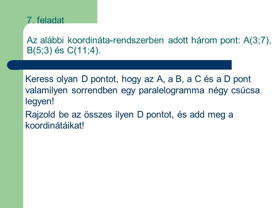 7. feladat Az alábbi koordináta-rendszerben adott három pont: A(3;7), B(5;3) és C(11;4).