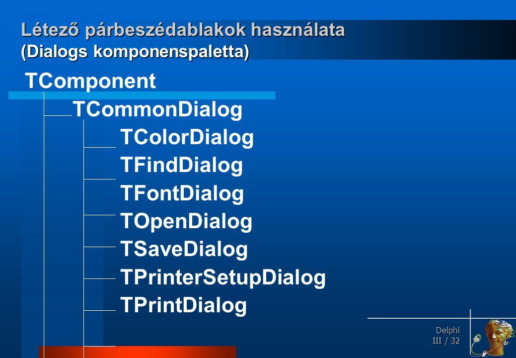 Dialógusablakok OpenDialog Megnyitás dialógusablak, felhasználható a fájlnév, valamint az elérési útvonal.