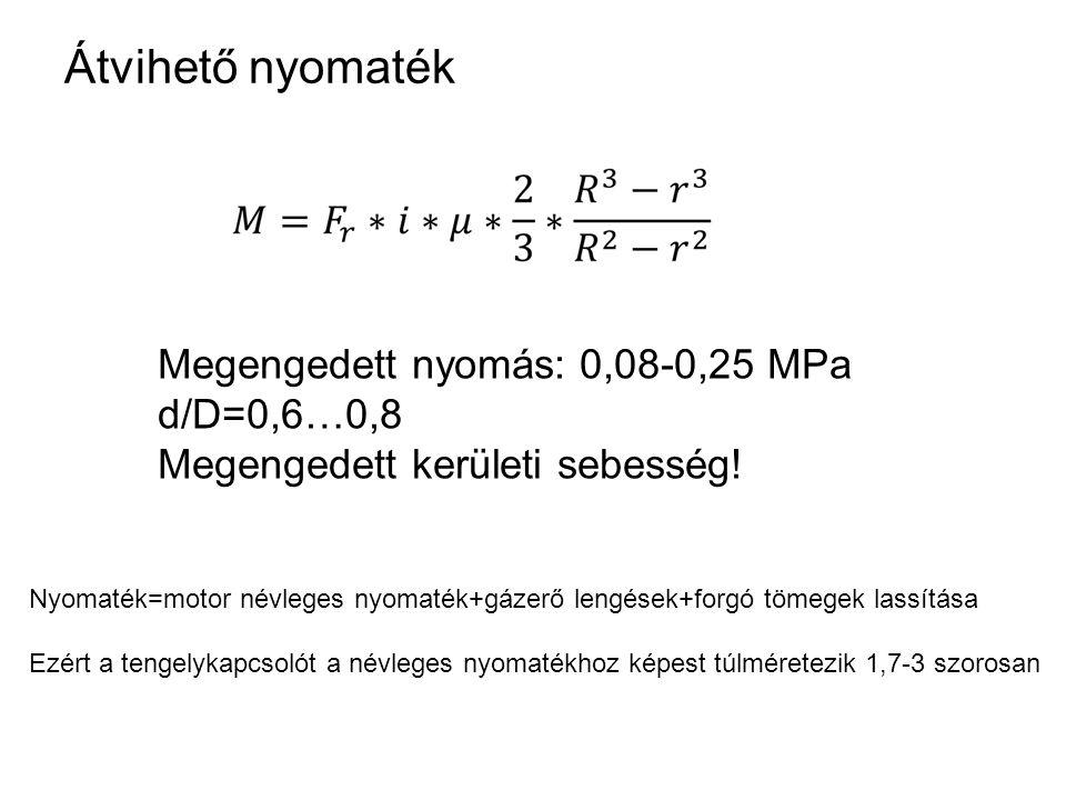 Átvihető nyomaték Megengedett nyomás: 0,08-0,25 MPa d/D=0,6…0,8