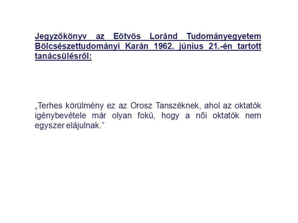 Jegyzőkönyv az Eötvös Loránd Tudományegyetem Bölcsészettudományi Karán 1962. június 21.-én tartott tanácsülésről: