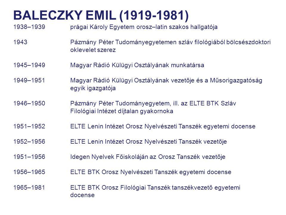 BALECZKY EMIL (1919-1981) 1938–1939 prágai Károly Egyetem orosz–latin szakos hallgatója.