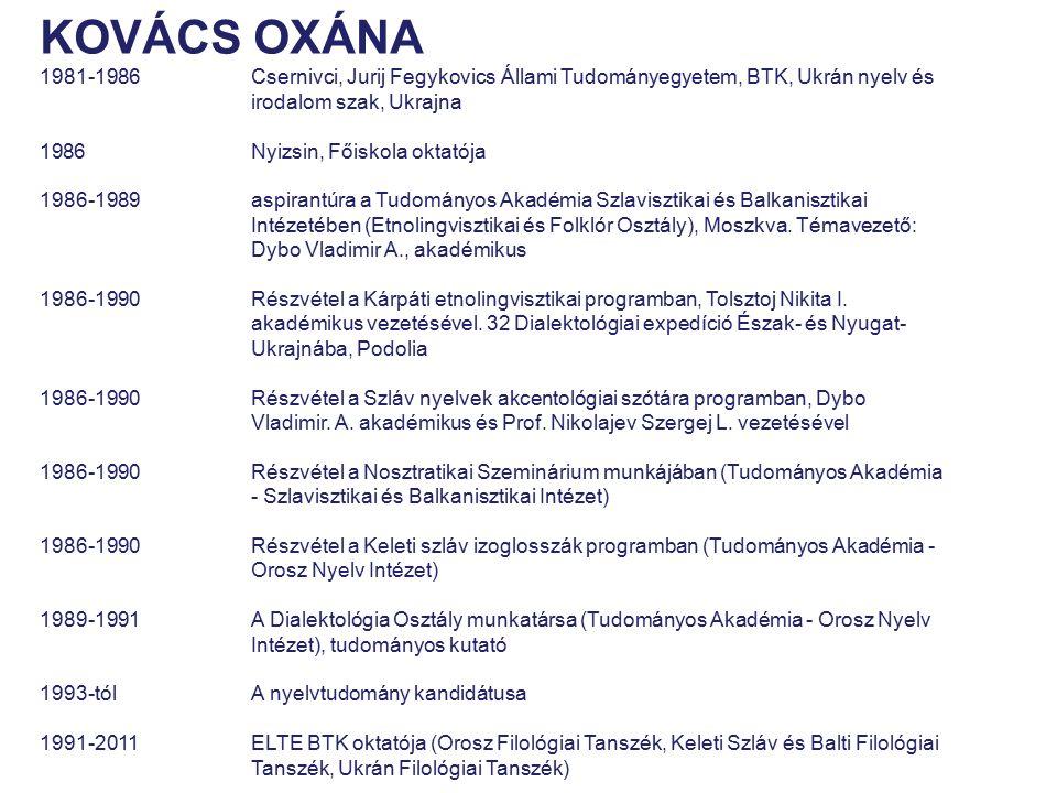 KOVÁCS OXÁNA 1981-1986 Csernivci, Jurij Fegykovics Állami Tudományegyetem, BTK, Ukrán nyelv és irodalom szak, Ukrajna.