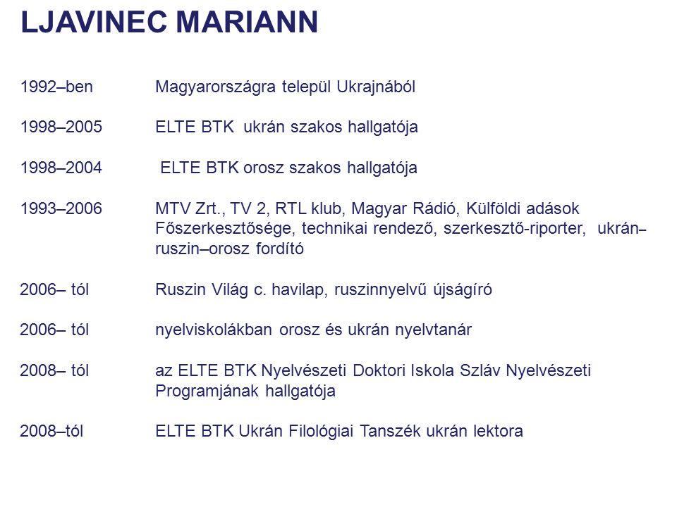LJAVINEC MARIANN 1992–ben Magyarországra települ Ukrajnából