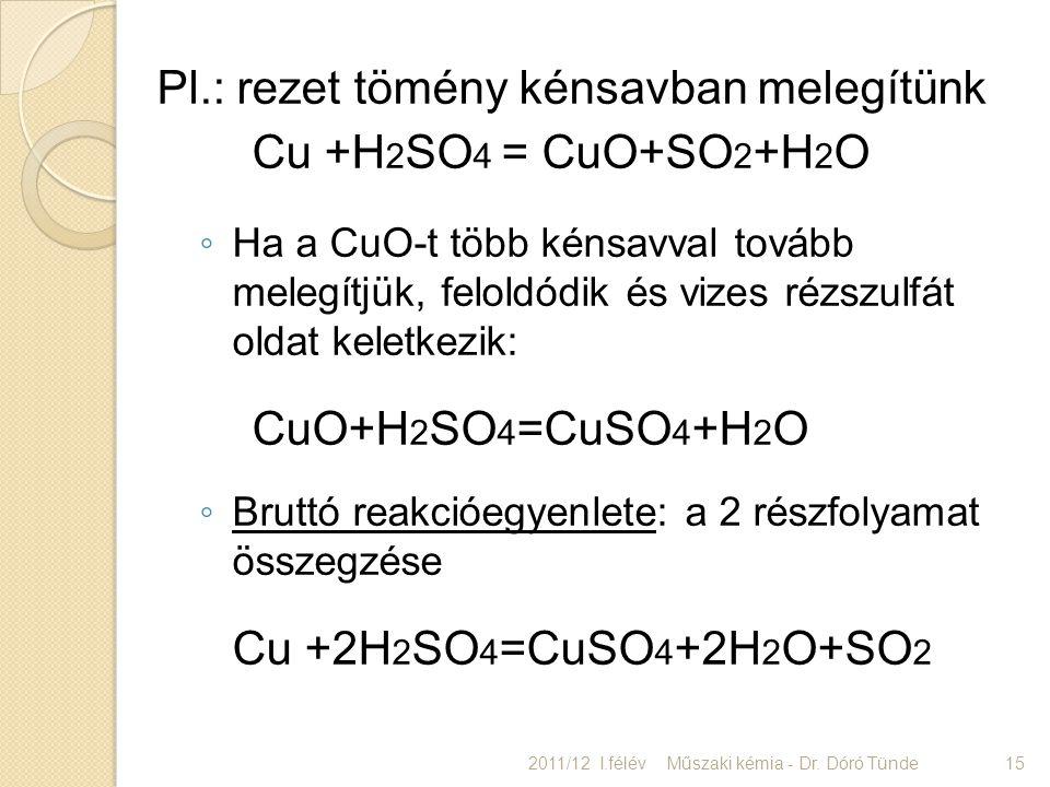 Pl.: rezet tömény kénsavban melegítünk Cu +H2SO4 = CuO+SO2+H2O