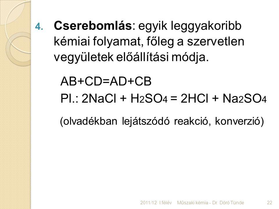 Pl.: 2NaCl + H2SO4 = 2HCl + Na2SO4
