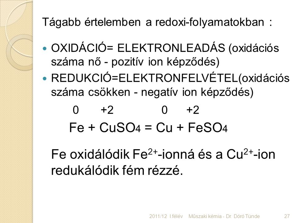 Fe oxidálódik Fe2+-ionná és a Cu2+-ion redukálódik fém rézzé.