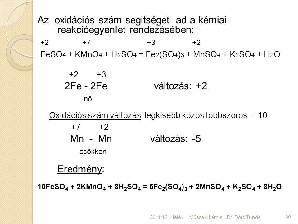 Az oxidációs szám segitséget ad a kémiai reakcióegyenlet rendezésében: