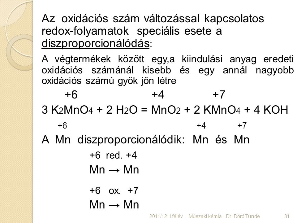 3 K2MnO4 + 2 H2O = MnO2 + 2 KMnO4 + 4 KOH +6 +4 +7