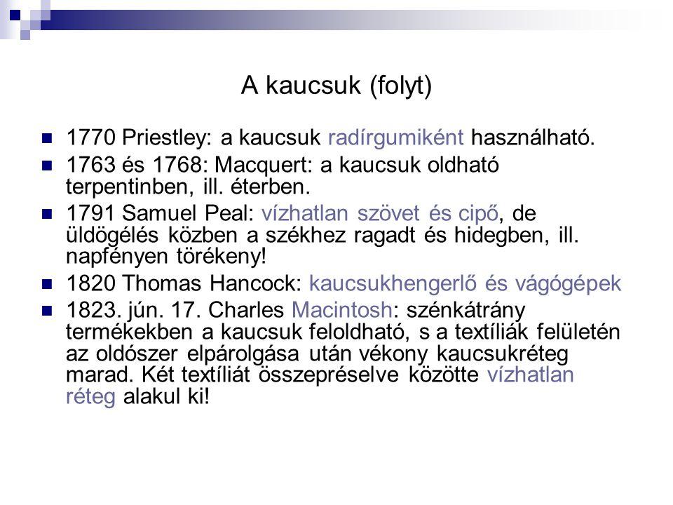 A kaucsuk (folyt) 1770 Priestley: a kaucsuk radírgumiként használható.