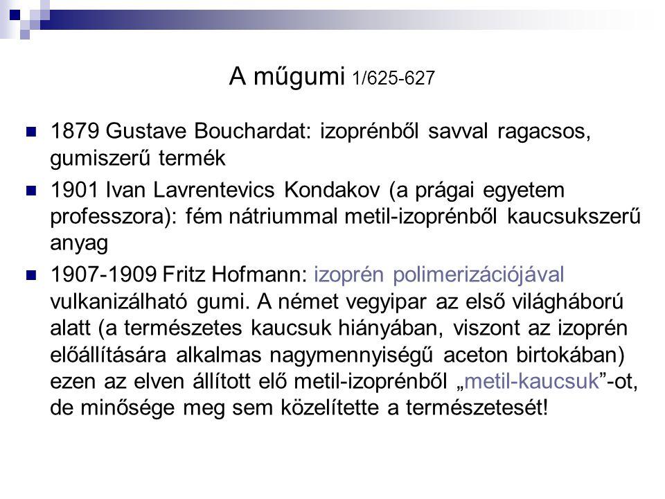 A műgumi 1/625-627 1879 Gustave Bouchardat: izoprénből savval ragacsos, gumiszerű termék.