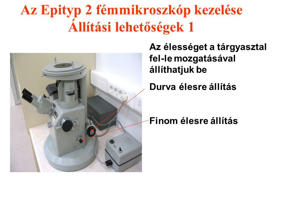 Az Epityp 2 fémmikroszkóp kezelése Állítási lehetőségek 1