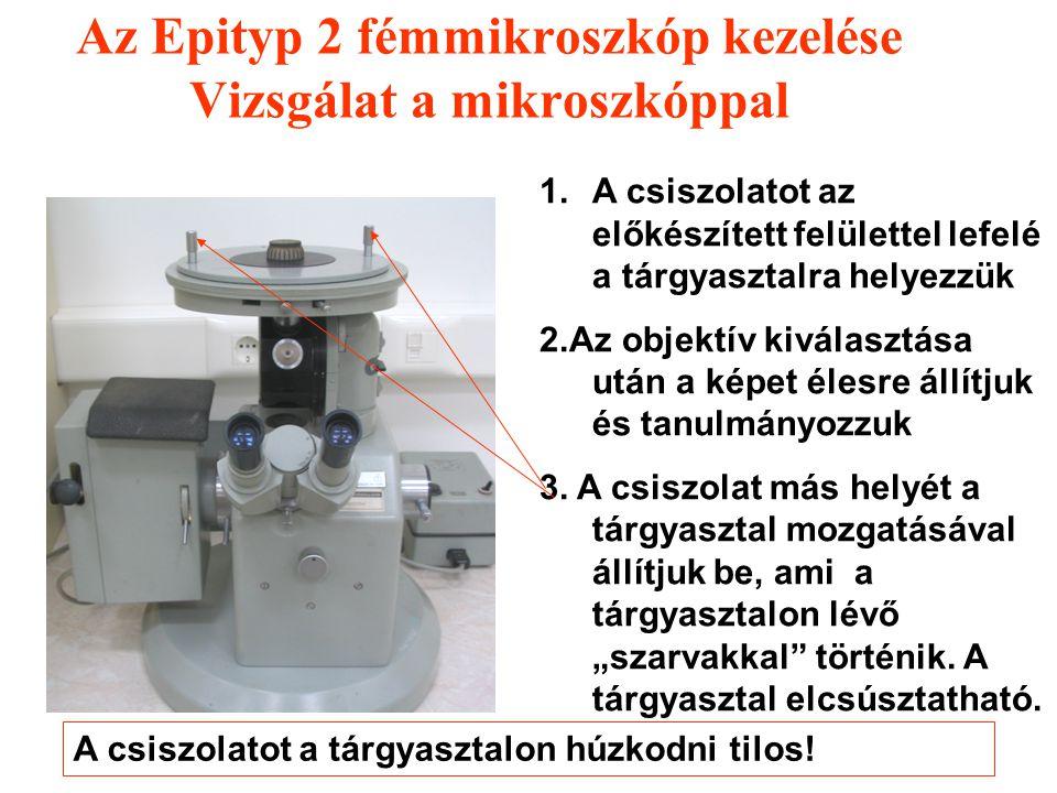 Az Epityp 2 fémmikroszkóp kezelése Vizsgálat a mikroszkóppal