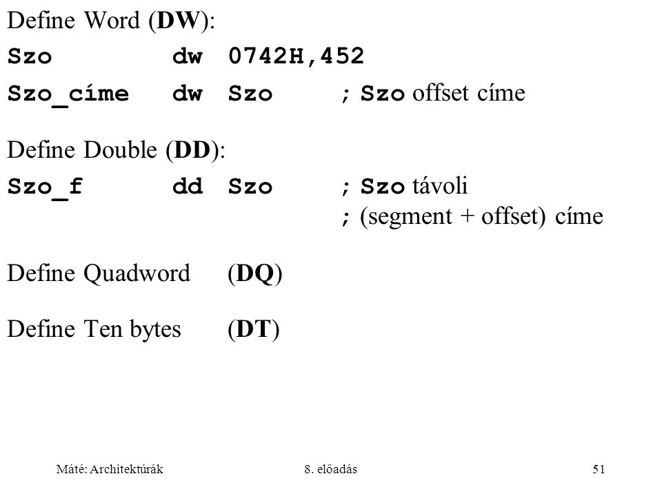 Szo_címe dw Szo ; Szo offset címe Define Double (DD):