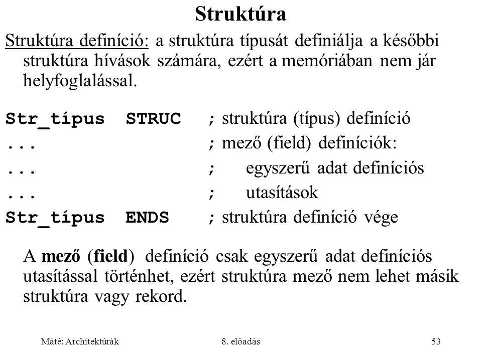 Struktúra Struktúra definíció: a struktúra típusát definiálja a későbbi struktúra hívások számára, ezért a memóriában nem jár helyfoglalással.