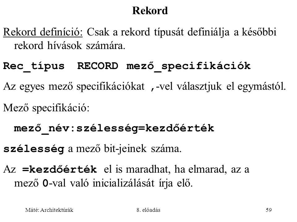 Rekord Rekord definíció: Csak a rekord típusát definiálja a későbbi rekord hívások számára. Rec_típus RECORD mező_specifikációk.