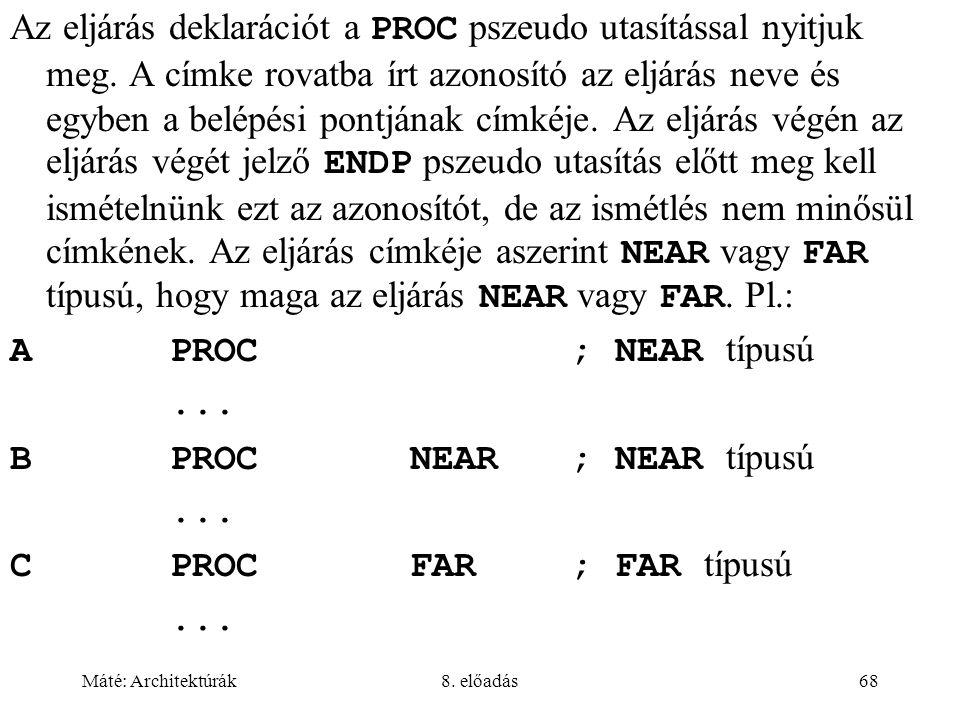 B PROC NEAR ; NEAR típusú C PROC FAR ; FAR típusú