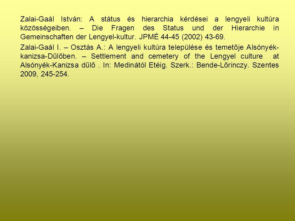 Zalai-Gaál István: A státus és hierarchia kérdései a lengyeli kultúra közösségeiben. – Die Fragen des Status und der Hierarchie in Gemeinschaften der Lengyel-kultur. JPMÉ 44-45 (2002) 43-69.