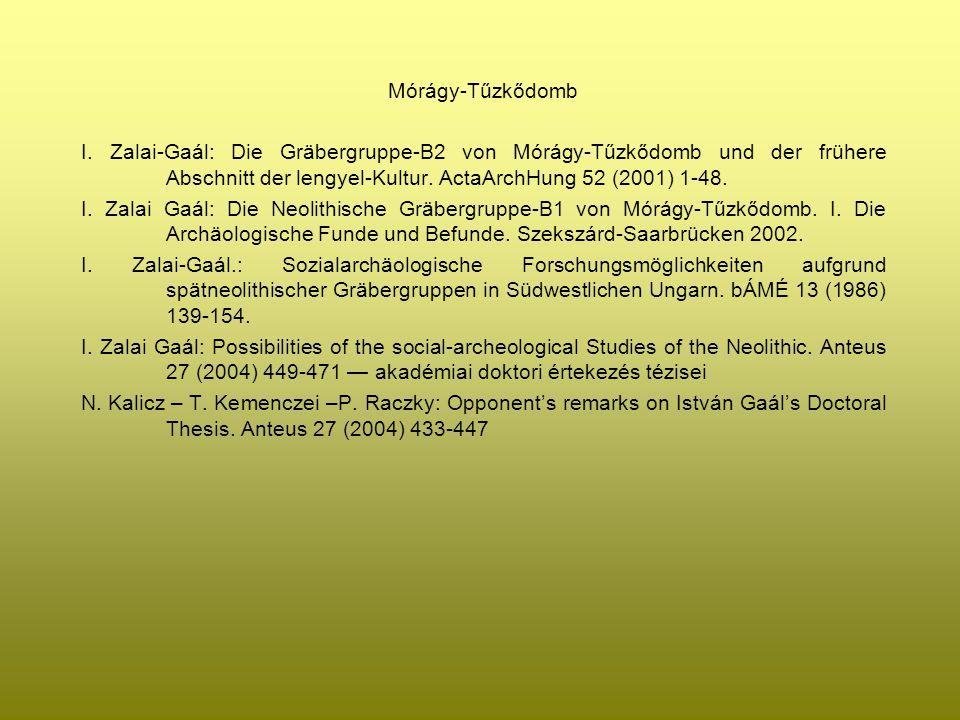 Mórágy-Tűzkődomb I. Zalai-Gaál: Die Gräbergruppe-B2 von Mórágy-Tűzkődomb und der frühere Abschnitt der lengyel-Kultur. ActaArchHung 52 (2001) 1-48.