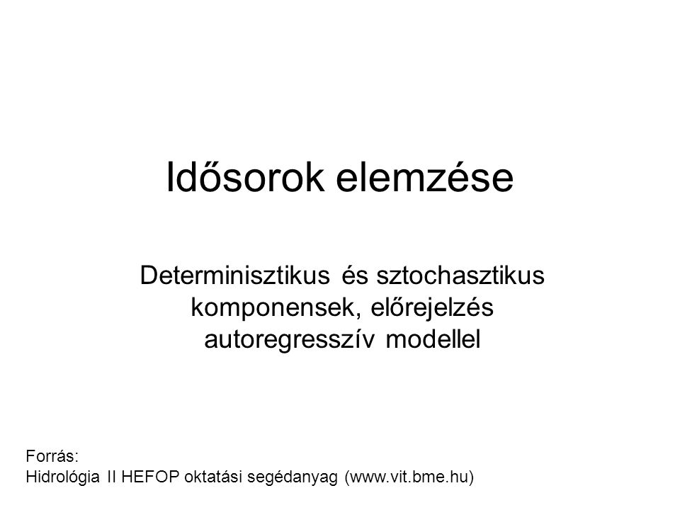 Idősorok elemzése Determinisztikus és sztochasztikus komponensek, előrejelzés autoregresszív modellel.