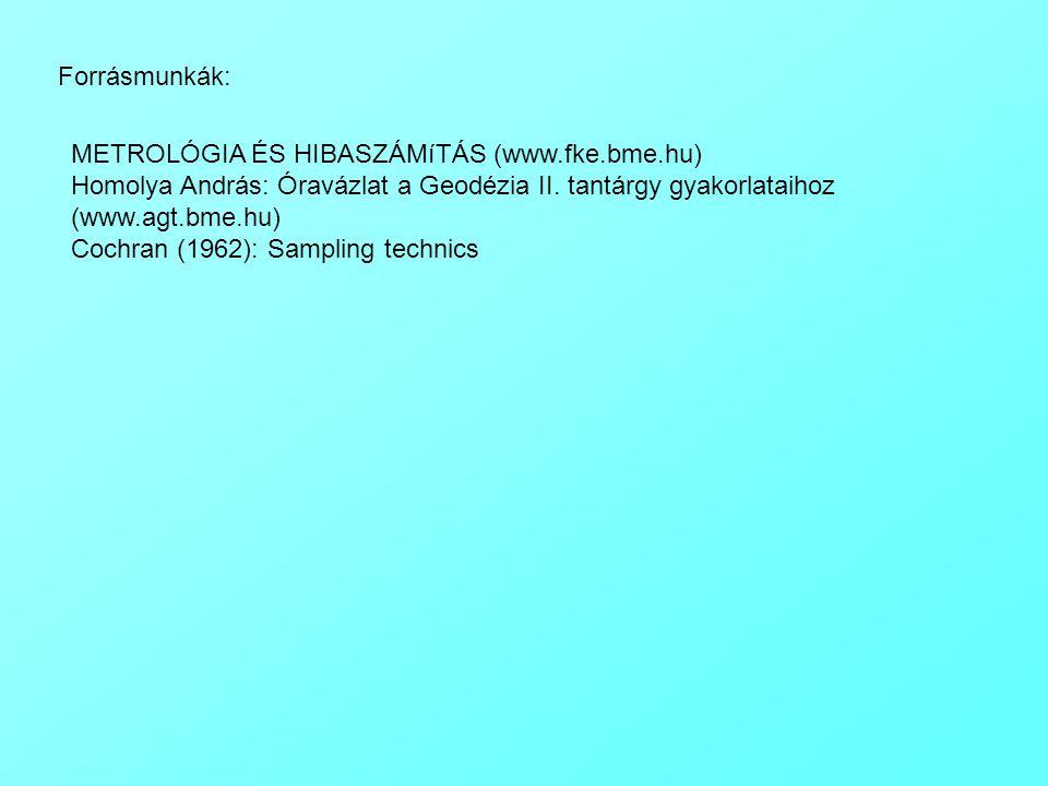 Forrásmunkák: METROLÓGIA ÉS HIBASZÁMíTÁS (www.fke.bme.hu) Homolya András: Óravázlat a Geodézia II. tantárgy gyakorlataihoz (www.agt.bme.hu)