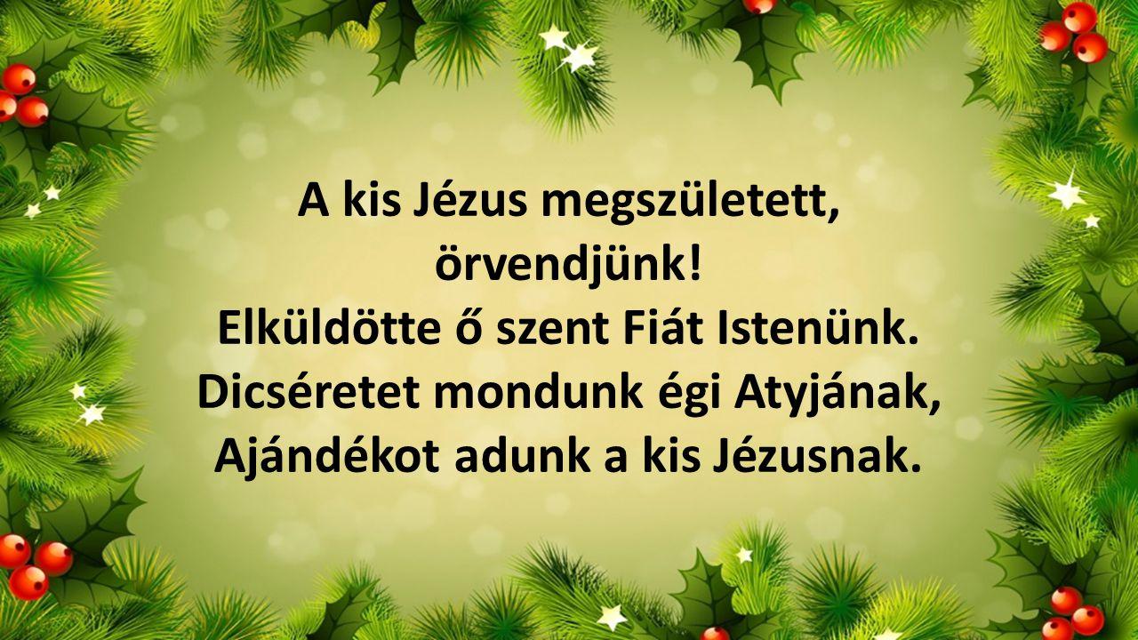 A kis Jézus megszületett, örvendjünk!