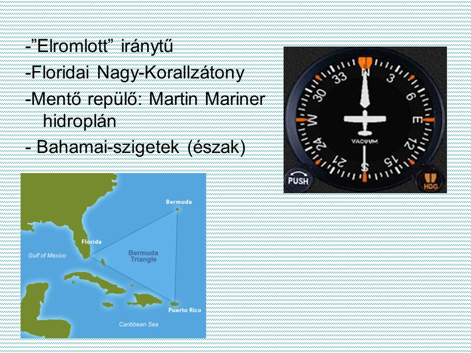- Elromlott iránytű -Floridai Nagy-Korallzátony. -Mentő repülő: Martin Mariner hidroplán.