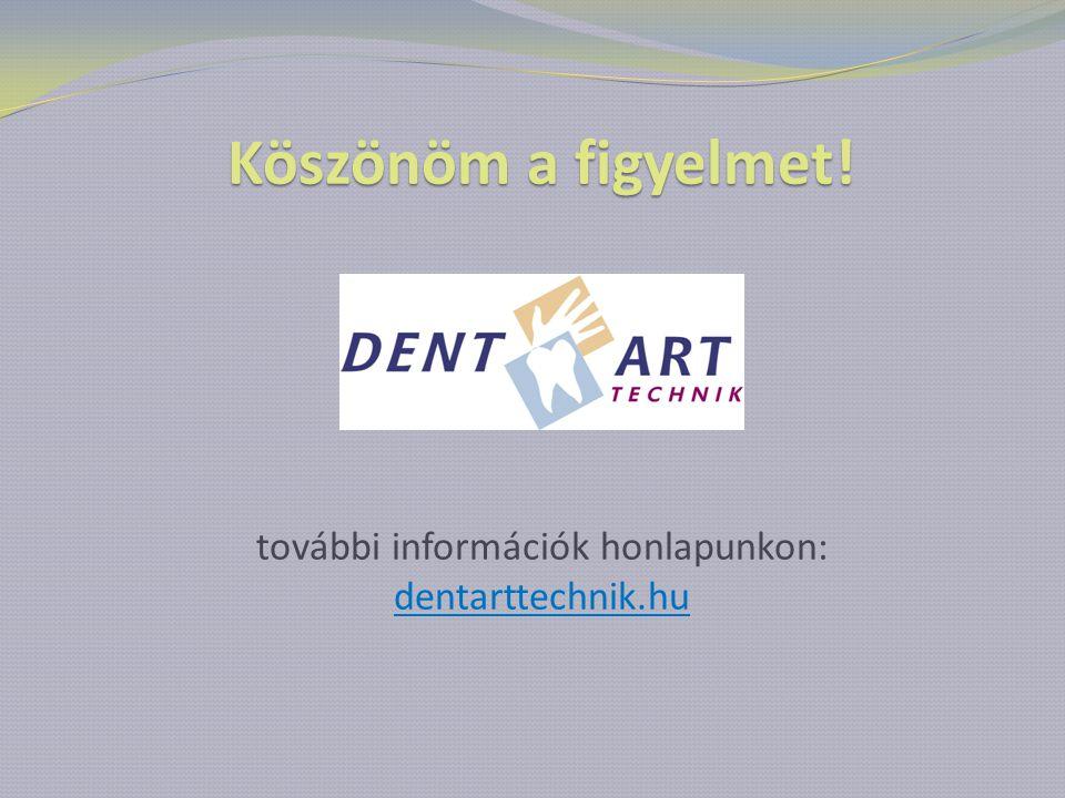 Köszönöm a figyelmet. további információk honlapunkon: dentarttechnik