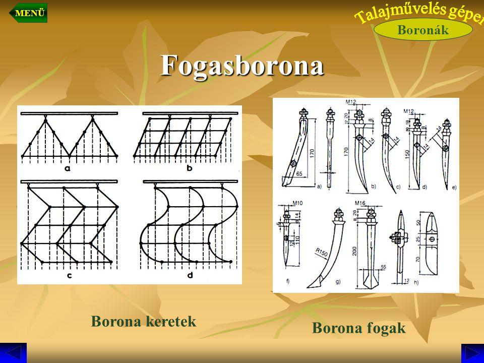Fogasborona Borona keretek Borona fogak Talajművelés gépei Boronák