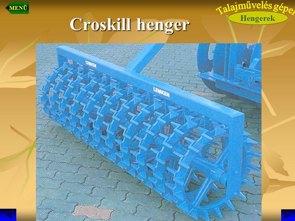 MENÜ Hengerek Talajművelés gépei Croskill henger