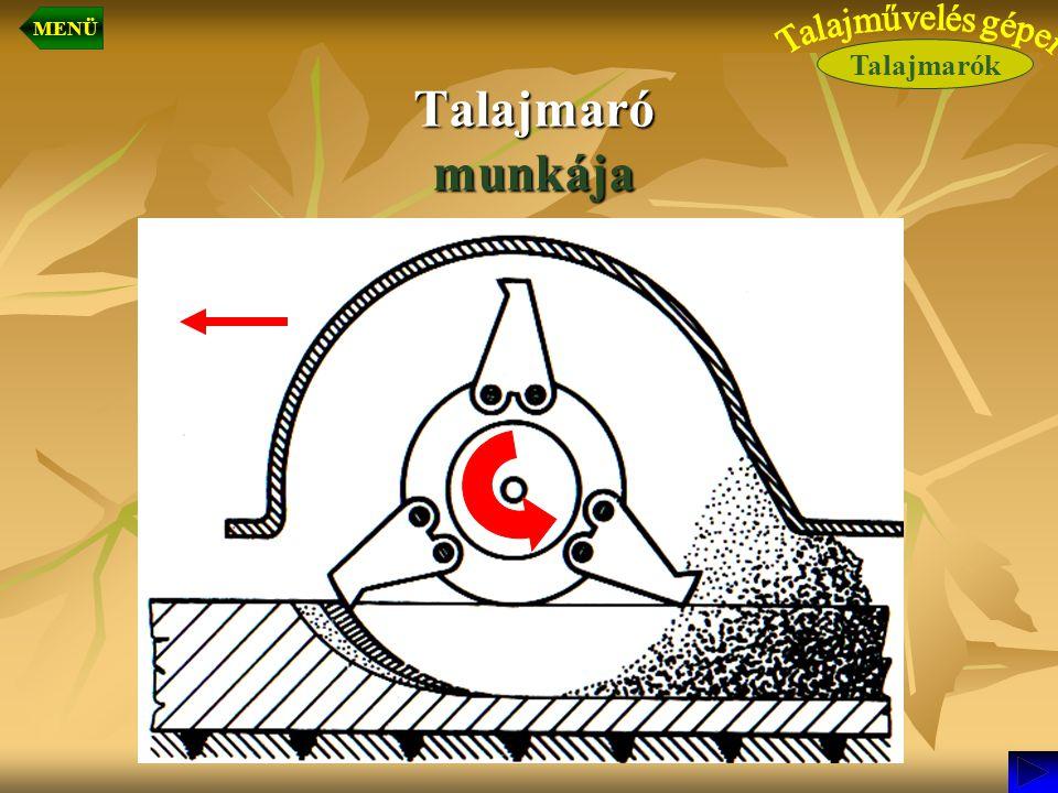 MENÜ Talajmarók Talajművelés gépei Talajmaró munkája