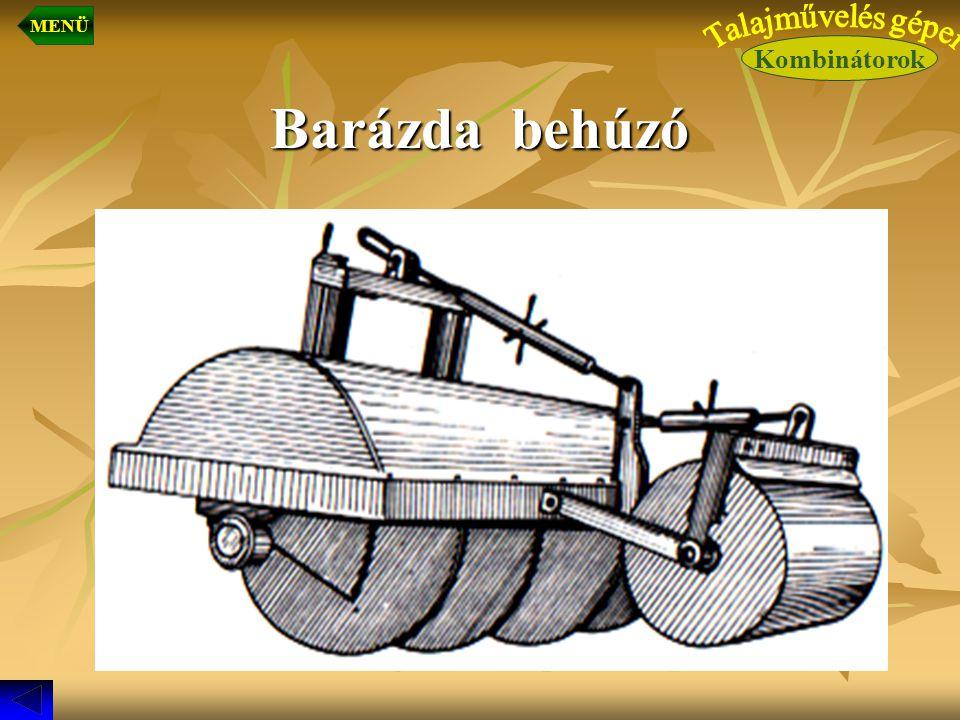 MENÜ Kombinátorok Talajművelés gépei Barázda behúzó