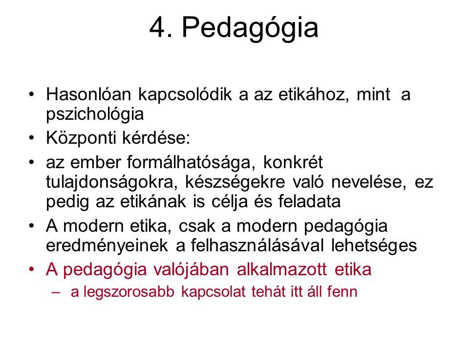 4. Pedagógia Hasonlóan kapcsolódik a az etikához, mint a pszichológia