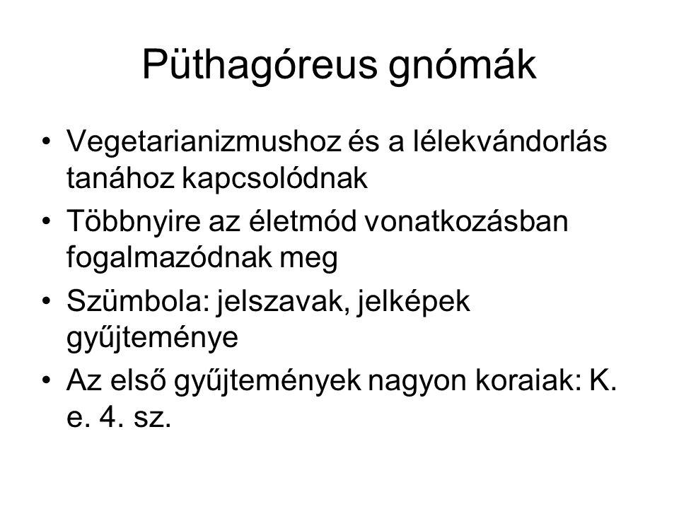 Püthagóreus gnómák Vegetarianizmushoz és a lélekvándorlás tanához kapcsolódnak. Többnyire az életmód vonatkozásban fogalmazódnak meg.
