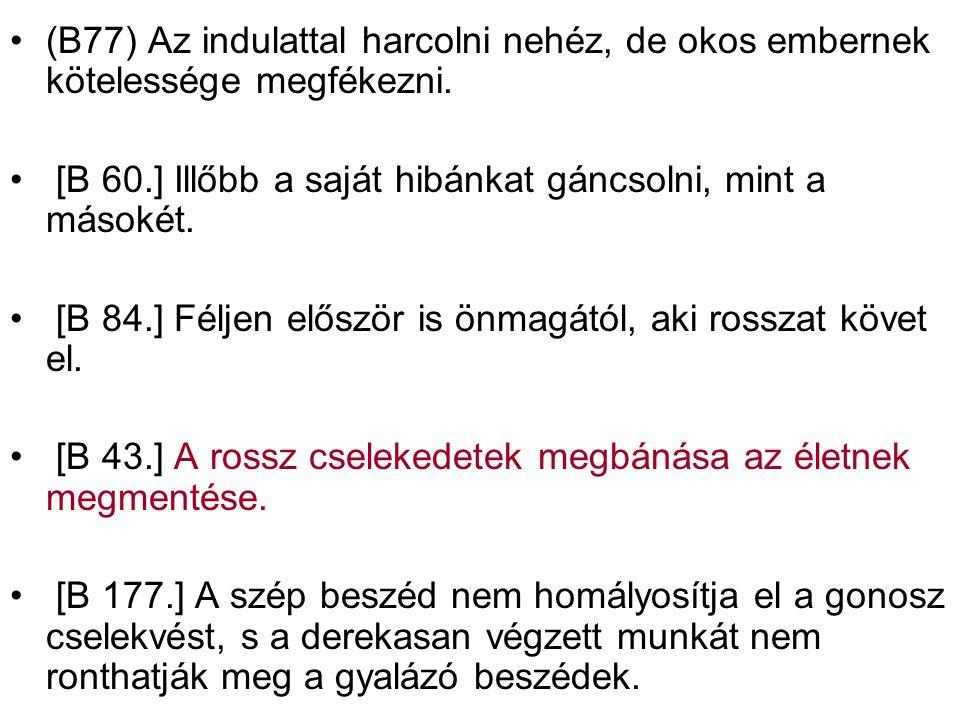 (B77) Az indulattal harcolni nehéz, de okos embernek kötelessége megfékezni.