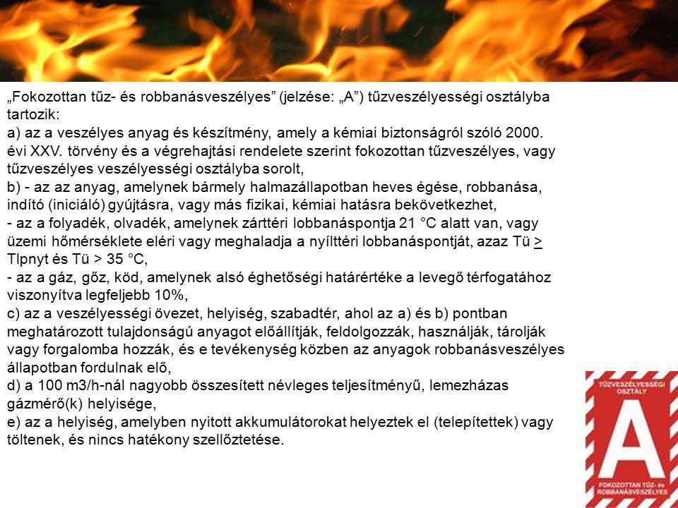 """""""Fokozottan tűz- és robbanásveszélyes (jelzése: """"A ) tűzveszélyességi osztályba tartozik:"""