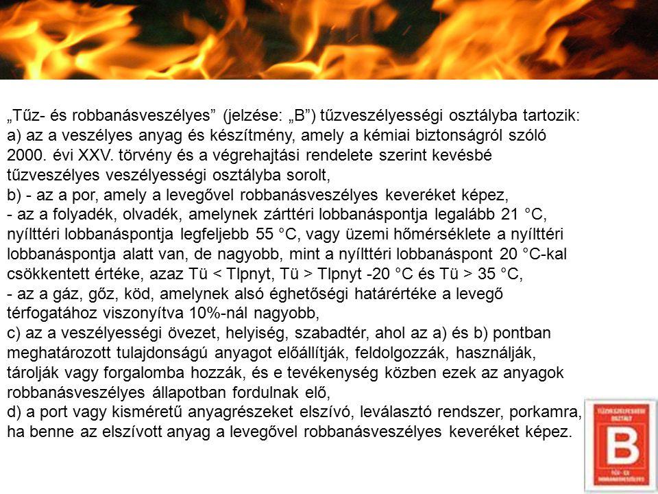 """""""Tűz- és robbanásveszélyes (jelzése: """"B ) tűzveszélyességi osztályba tartozik:"""