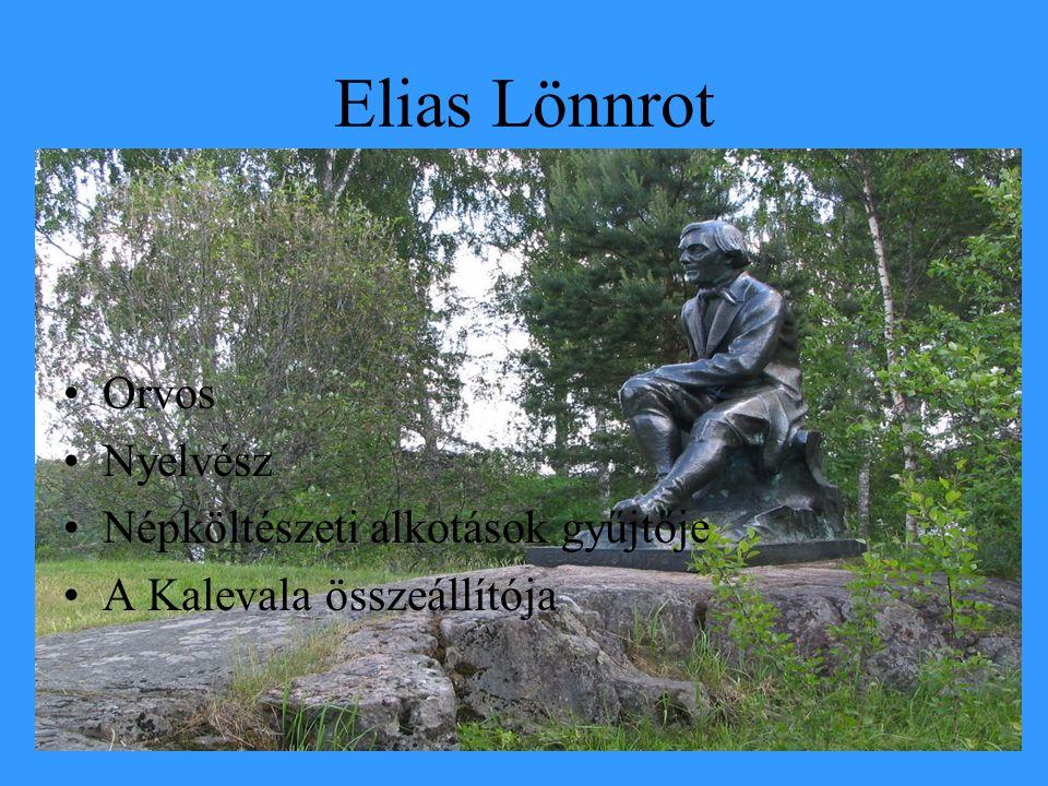 Elias Lönnrot Orvos Nyelvész Népköltészeti alkotások gyűjtője