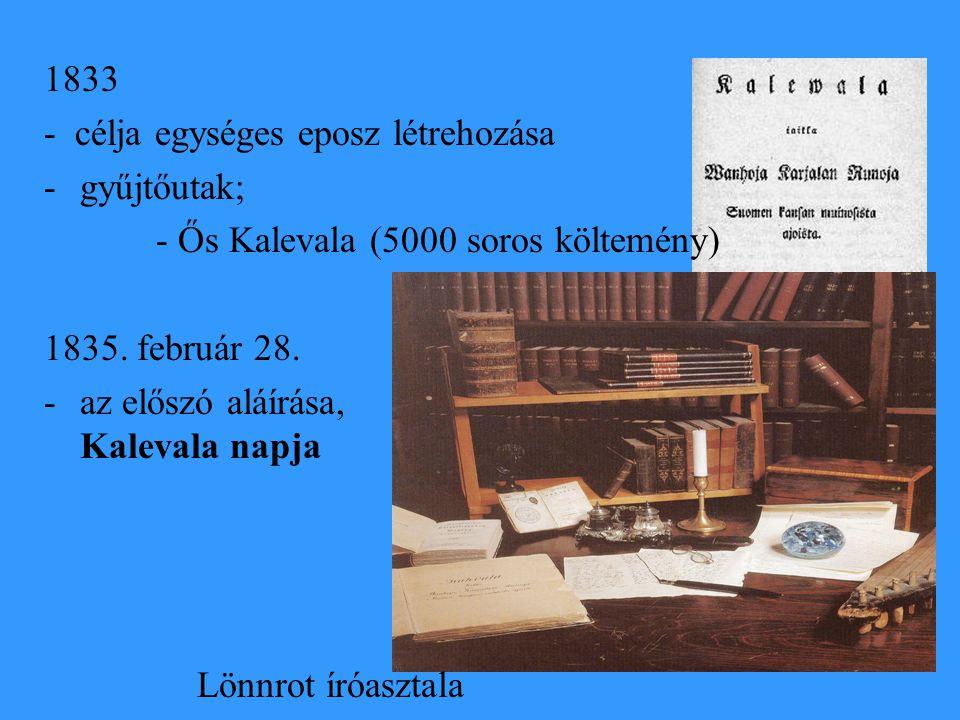 1833 - célja egységes eposz létrehozása. gyűjtőutak; - Ős Kalevala (5000 soros költemény) 1835. február 28.