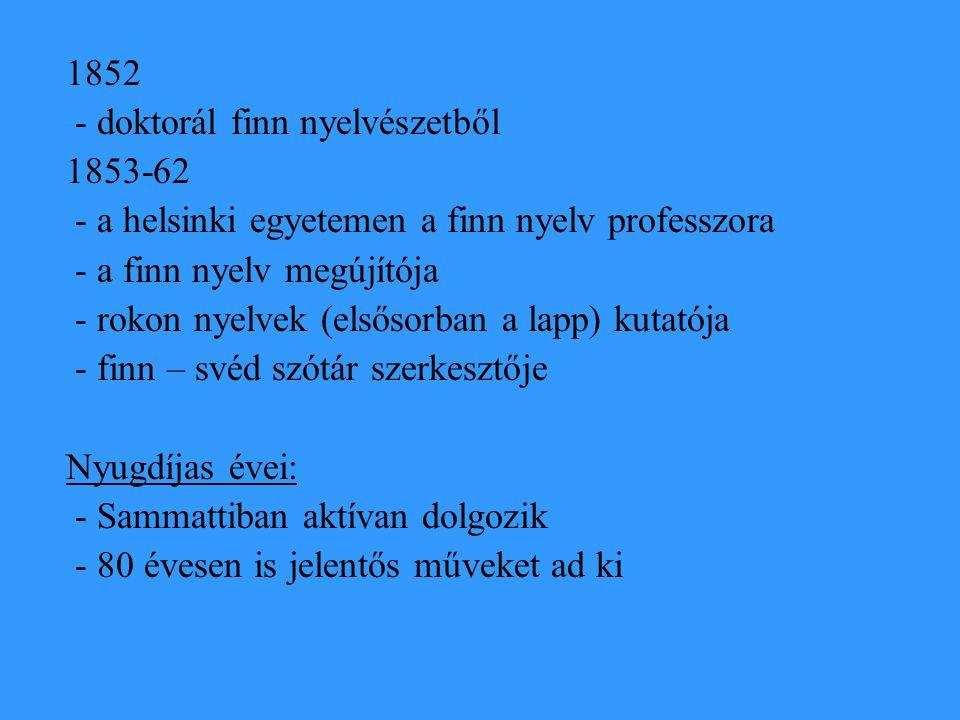 1852 - doktorál finn nyelvészetből. 1853-62. - a helsinki egyetemen a finn nyelv professzora. - a finn nyelv megújítója.