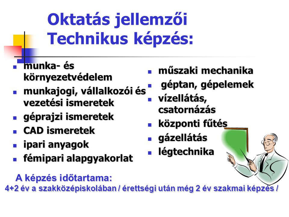 Oktatás jellemzői Technikus képzés: