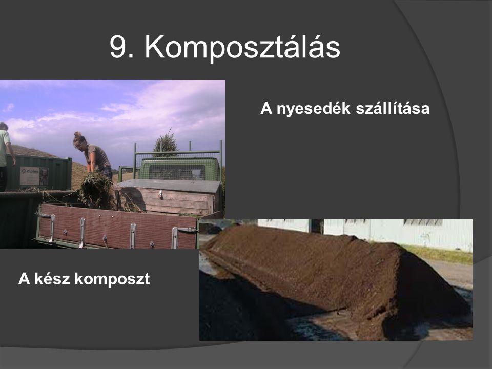 9. Komposztálás A nyesedék szállítása A kész komposzt